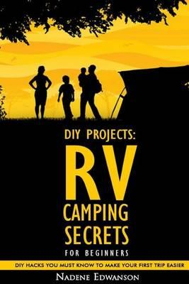 RV Camping Secrets for Beginners. DIY Hacks You Must Know to Make Your First Trip Easier