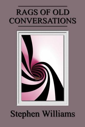 Rags of Old Conversations (Poems 4, a Collection of Contemporary Modern Poetry B