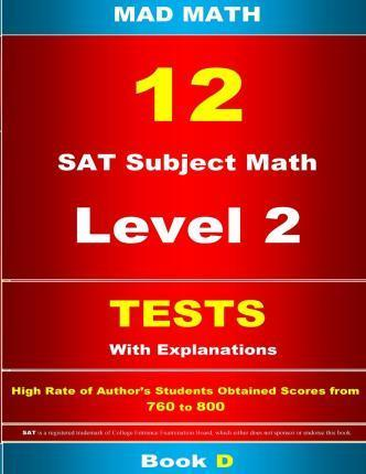 12 SAT Subject Math Level 2 Tests with Explanations