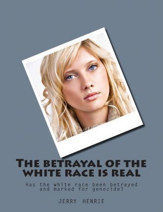 The Betrayal of the White Race Is Real
