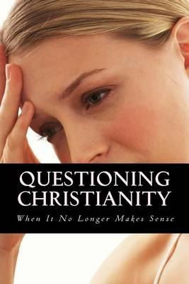 Questioning Christianity When It No Longer Makes Sense