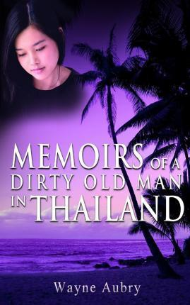 Memoirs of a Dirty Old Man in Thailand