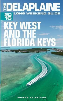 Key West & the Florida Keys - The Delaplaine 2016 Long Weekend Guide