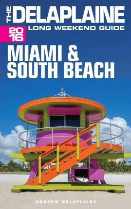Miami & South Beach - The Delaplaine 2016 Long Weekend Guide