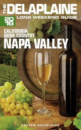 Napa Valley - The Delaplaine 2016 Long Weekend Guide