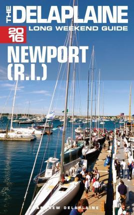 Newport (R.I.) - The Delaplaine 2016 Long Weekend Guide