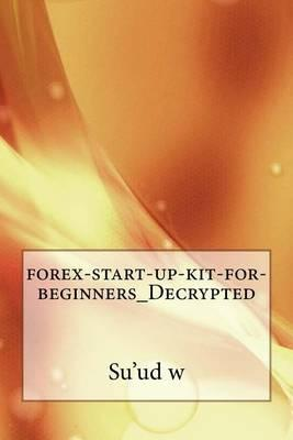 Forex-Start-Up-Kit-For-Beginners_decrypted