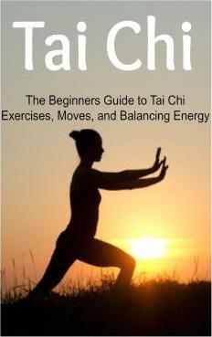 Tai Chi : The Beginners Guide to Tai Chi Exercises, Moves, and Balancing Energy: Tai Chi, Tai Chi Book, Tai Chi Guide, Tai Chi Techniques, Tai Chi Steps – Lori P