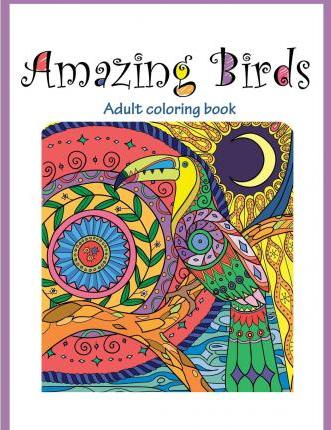 Amazing Birds Adult Coloring Book