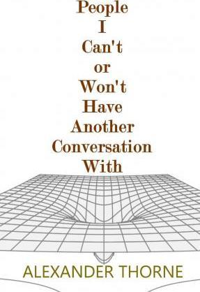 People I Can't or Won't Have Another Conversation with