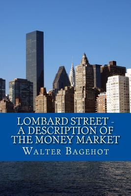Lombard Street a Description of the Money Market