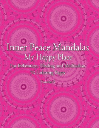 Inner Peace Mandalas - My Happy Place - For Relaxation, Healing and Meditation, 50 Coloring Pages