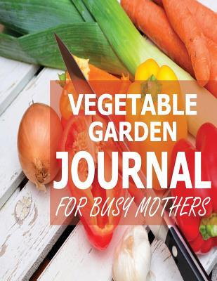 Vegetable Garden Journal for Busy Mothers