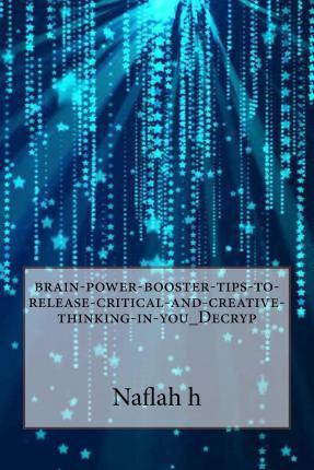 Brain-Power-Booster-Tips-To-Release-Critical-And-Creative-Thinking-In-You_decryp
