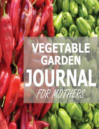 Vegetable Garden Journal for Mothers