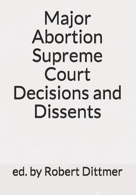 Major Abortion Supreme Court Decisions and Dissents