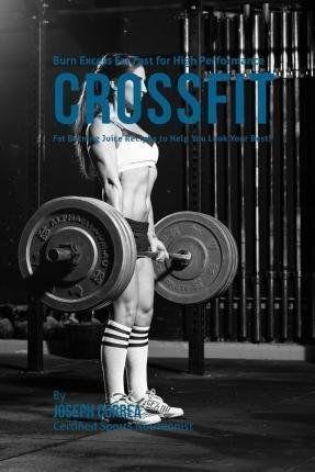 Burn Excess Fat Fast for High Performance Crossfit