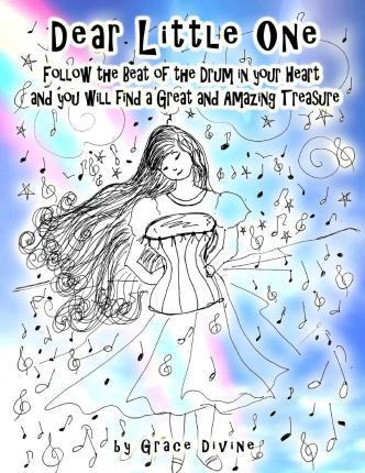 Dear Little One, Follow the Beat of the Drum in Your Heart and You Will Find a Great and Amazing Treasure