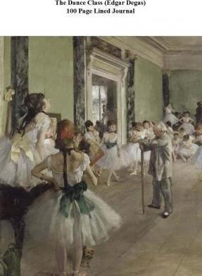 The Dance Class (Edgar Degas) 100 Page Lined Journal