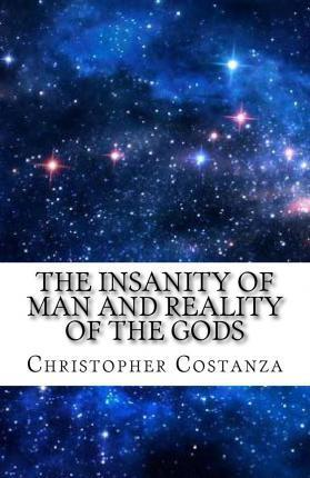 The Insanity of Man and Reality of the Gods