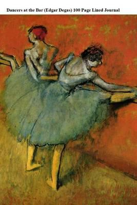 Dancers at the Bar (Edgar Degas) 100 Page Lined Journal