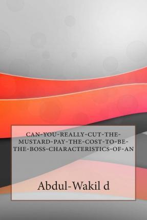 Can-You-Really-Cut-The-Mustard-Pay-The-Cost-To-Be-The-Boss-Characteristics-Of-An