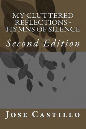 My Cluttered Reflections - Hymns of Silence