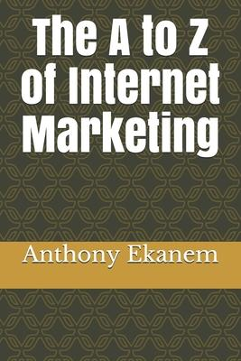 The A to Z of Internet Marketing