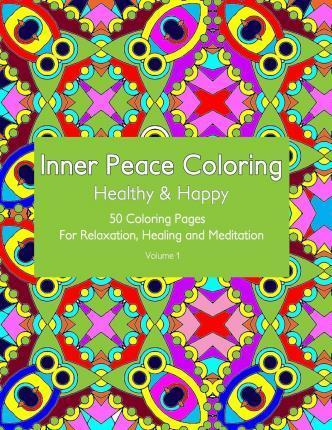 Inner Peace Coloring: Healthy & Happy - 50 Coloring Pages for Relaxation, Healing and Meditation