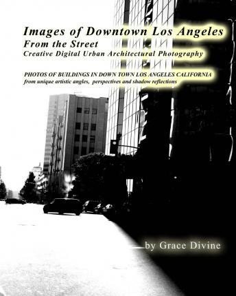 Images of Downtown Los Angeles from the Street Creative Digital Urban Architectural Photography