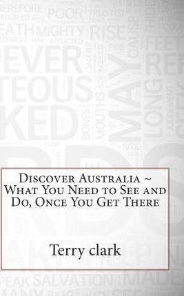 Discover Australia What You Need to See and Do, Once You Get There