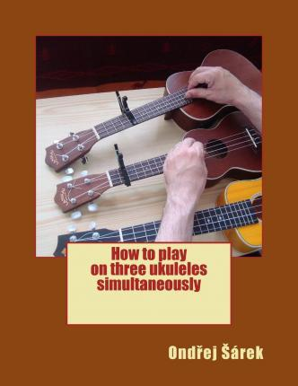 How to Play on Three Ukuleles Simultaneously