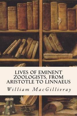 Lives of Eminent Zoologists, from Aristotle to Linnaeus