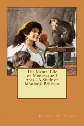 The Mental Life of Monkeys and Apes - A Study of Ideational Behavior
