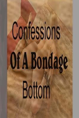 Confessions of a Bondage Bottom