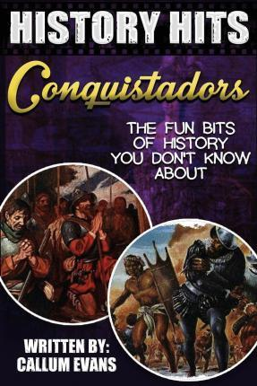 The Fun Bits of History You Don't Know about Conquistadors