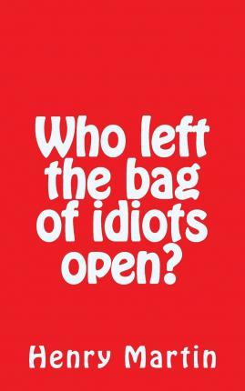 Who Left the Bag of Idiots Open?