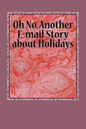 Oh No, Another E-mail Story about Holidays