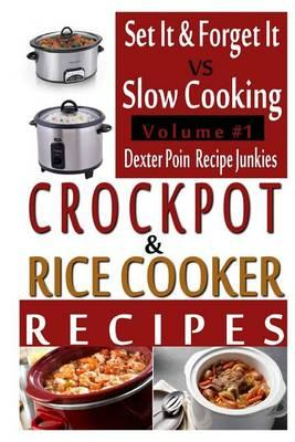 Crockpot Recipes & Rice Cooker Recipes - Vol 1 - Set It & Forget It Vs Slow Cooking!