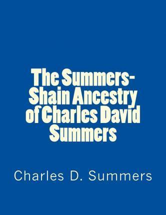 The Summers-Shain Ancestry of Charles David Summers