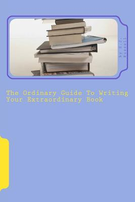 The Ordinary Guide to Writing Your Extraordinary Book