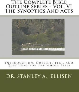 The Complete Bible Outline Series - Vol. VI the Synoptics and Acts