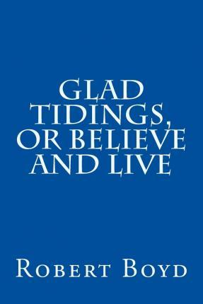 Glad Tidings, or Believe and Live