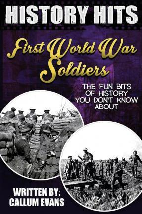 The Fun Bits of History You Don't Know about First World War Soldiers