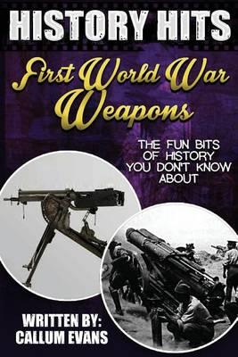 The Fun Bits of History You Don't Know about First World War Weapons