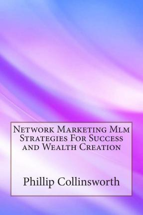 Network Marketing MLM Strategies for Success and Wealth Creation