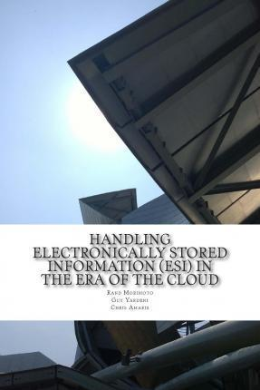 Handling Electronically Stored Information (Esi) in the Era of the Cloud