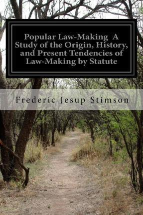Popular Law-Making a Study of the Origin, History, and Present Tendencies of Law-Making by Statute