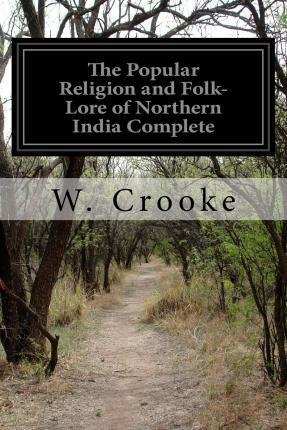 The Popular Religion and Folk-Lore of Northern India Complete