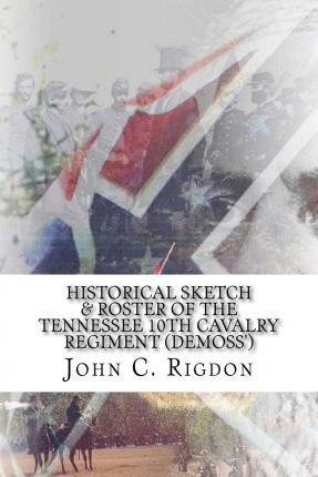Historical Sketch & Roster of the Tennessee 10th Cavalry Regiment (DeMoss')